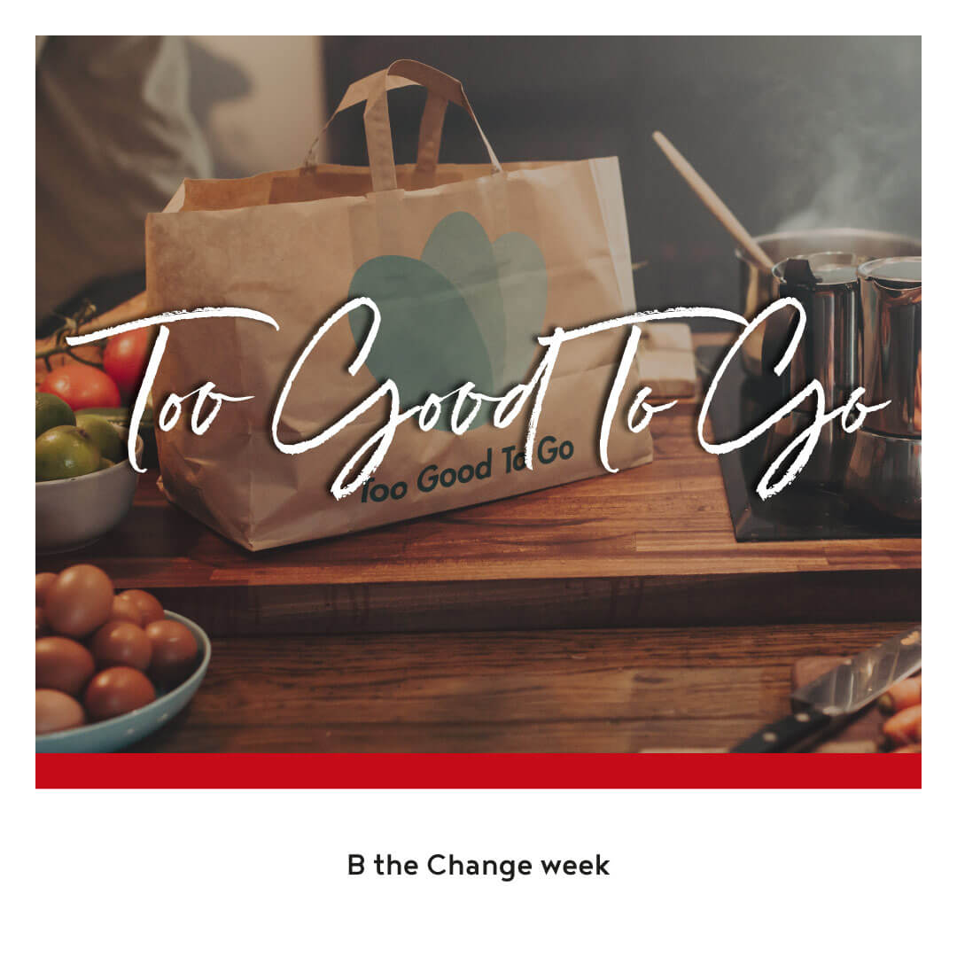 B the Change: Food Waste, Too Good to Go